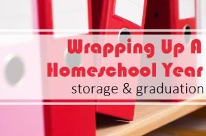 Wrapping Up a Homeschool Year – Storage Ideas & Graduation
