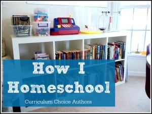 How I Homeschool…