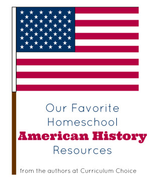 Our Favorite Homeschool American History Resources from the authors at Curriculum Choice