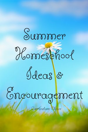 Summer Homeschool Ideas & Encouragement