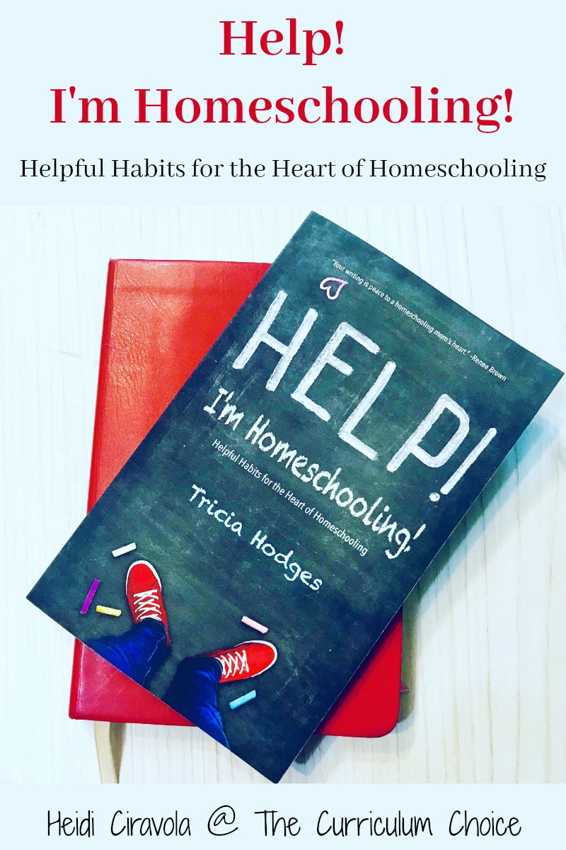 Help! I'm Homeschooling: Helpful Habits for the Heart of Homeschooling - A Review from Heidi Ciravola @ The Curriculum Choice